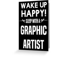 Wake up happy! Sleep with a Graphic Artist. Greeting Card