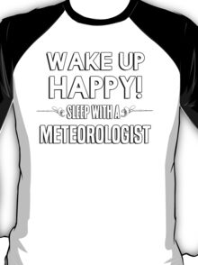Wake up happy! Sleep with a Meteorologist. T-Shirt