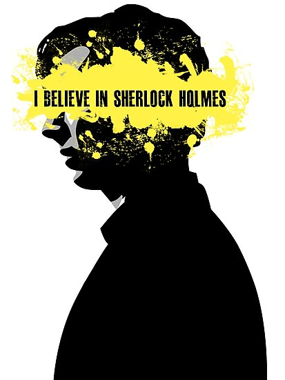 I BELIEVE IN SHERLOCK HOLMES by thanksforthetea