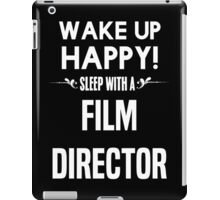 Wake up happy! Sleep with a Film Director. iPad Case/Skin