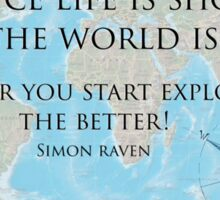 Life is Short and the World is Wide - Simon Raven Sticker