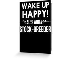 Wake up happy! Sleep with a Stock-breeder. Greeting Card