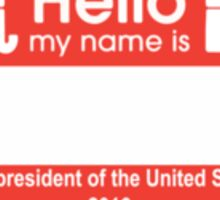 HELLO MY NAME IS ... NEXT PRESIDENT OF THE UNITED STATES 2016 Sticker