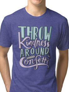 Throw Kindness Around Like Confetti  Tri-blend T-Shirt
