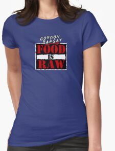 "Gordon Ramsay ""Food Is Raw"" Womens Fitted T-Shirt"