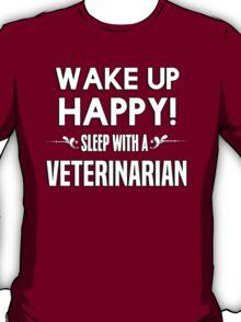 Wake up happy! Sleep with a Veterinarian. T-Shirt