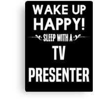 Wake up happy! Sleep with a Tv Presenter. Canvas Print