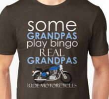 SOME GRANDPAS PLAY BINGO REAL GRANDPAS RIDE MOTORCYCLES Unisex T-Shirt