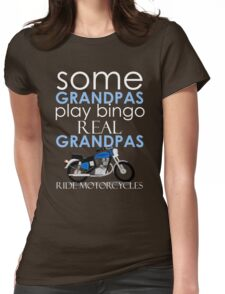 SOME GRANDPAS PLAY BINGO REAL GRANDPAS RIDE MOTORCYCLES Womens Fitted T-Shirt