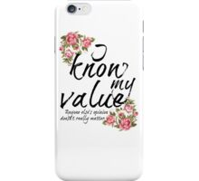 I know my value iPhone Case/Skin