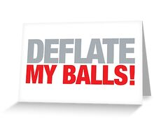 Deflate my balls! Greeting Card