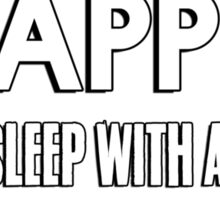 Wake up happy! Sleep with a Executioner. Sticker