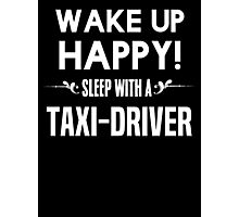 Wake up happy! Sleep with a Taxi-driver. Photographic Print