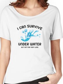 I Can Survive Under Water Women's Relaxed Fit T-Shirt