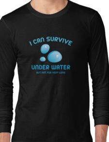 I Can Survive Under Water Long Sleeve T-Shirt