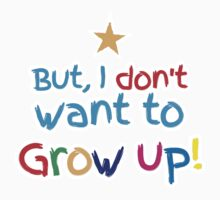 But I don't want to GROW UP!  Kids Tee