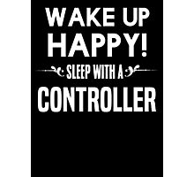 Wake up happy! Sleep with a Controller. Photographic Print