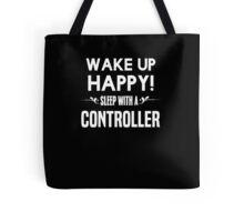 Wake up happy! Sleep with a Controller. Tote Bag