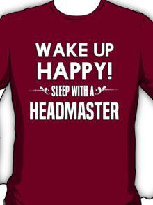 Wake up happy! Sleep with a Headmaster. T-Shirt