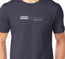 Thinking (please be patient) Unisex T-Shirt