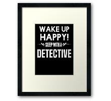 Wake up happy! Sleep with a Detective. Framed Print