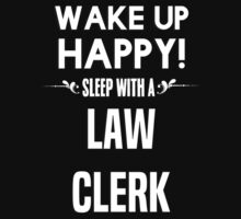 Wake up happy! Sleep with a Law Clerk. by margdbrown