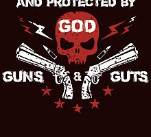 born raised and protected by god guns and guts by teeshirtz