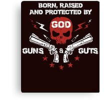 born raised and protected by god guns and guts Canvas Print