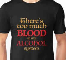 There's too much BLOOD in my ALCOHOL system. Unisex T-Shirt