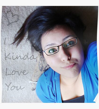 I Kinda Love You ♥ Poster