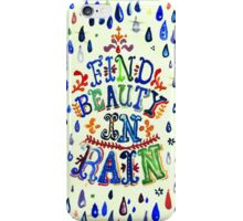Find Beauty in Rain iPhone Case/Skin