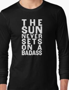 The Suns Never Sets On A Badass Long Sleeve T-Shirt