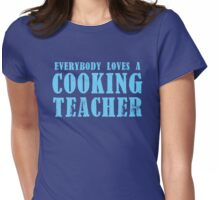 Everybody loves a COOKING TEACHER Womens Fitted T-Shirt