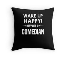 Wake up happy! Sleep with a Comedian. Throw Pillow