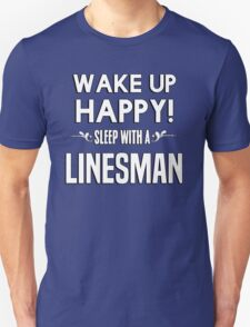 Wake up happy! Sleep with a Linesman. T-Shirt