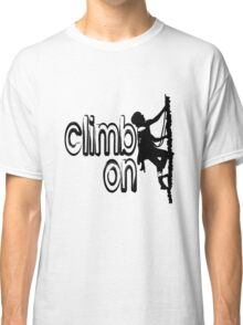 Climb on cool hoby geek funny nerd Classic T-Shirt