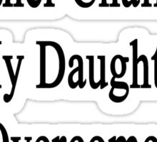 Cancer Is Just Another Challenge My Daughter Will Overcome She's A Lawyer  Sticker