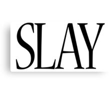 SLAY,  slaughter, eliminate, assassinate, exterminate, erase,  finish, Canvas Print