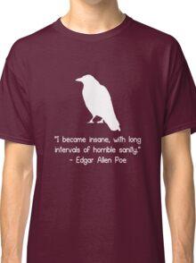 I became insane edgar allen poe quote geek funny nerd Classic T-Shirt