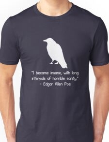 I became insane edgar allen poe quote geek funny nerd Unisex T-Shirt