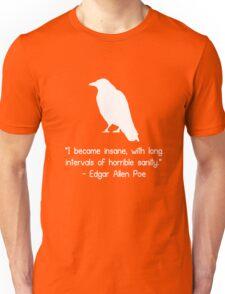 I became insane edgar allen poe quote geek funny nerd Unisex T-Shirt