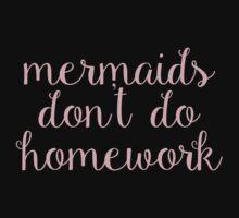 Mermaids Don't Do Homework by caseyward