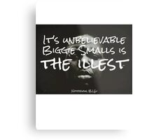 Its unbelievable Biggie Smalls is the illest Metal Print
