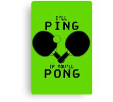 Ill ping if you ll pong geek funny nerd Canvas Print