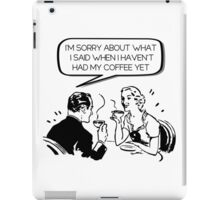 Sorry about what I said before coffee iPad Case/Skin
