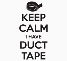 Keep Calm I Have Duct Tape by callmeberty