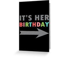 Its her birthday left arrow geek funny nerd Greeting Card