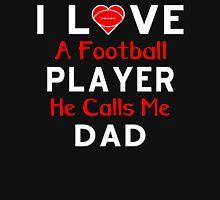 I LOVE A FOOTBALL PLAYER HE CALLS ME DAD T-Shirt