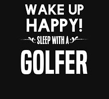 Wake up happy! Sleep with a Golfer. T-Shirt