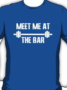 Meet me at the bar workout geek funny nerd T-Shirt